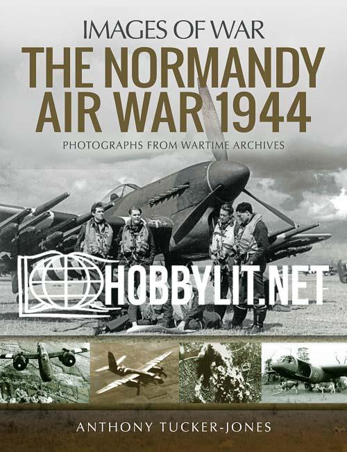 Images Of War - The Normandy Air War 1944